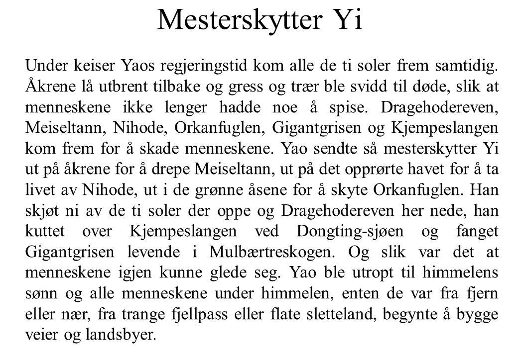 Mesterskytter Yi Under keiser Yaos regjeringstid kom alle de ti soler frem samtidig. Åkrene lå utbrent tilbake og gress og trær ble svidd til døde, sl