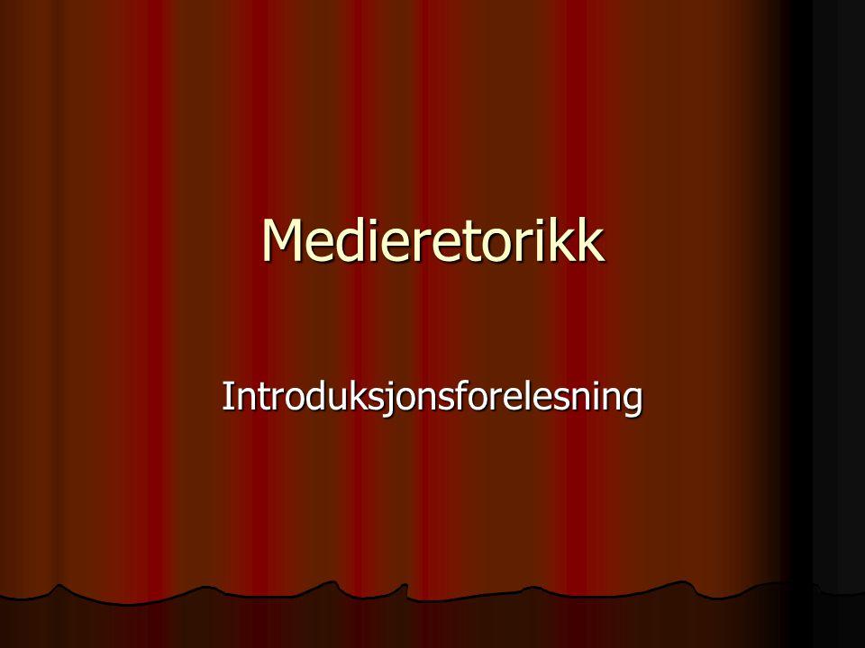 Medieretorikk Introduksjonsforelesning
