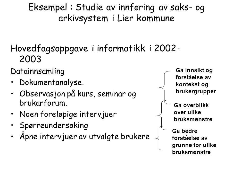 Eksempel : Studie av innføring av saks- og arkivsystem i Lier kommune Hovedfagsoppgave i informatikk i 2002- 2003 Datainnsamling Dokumentanalyse.