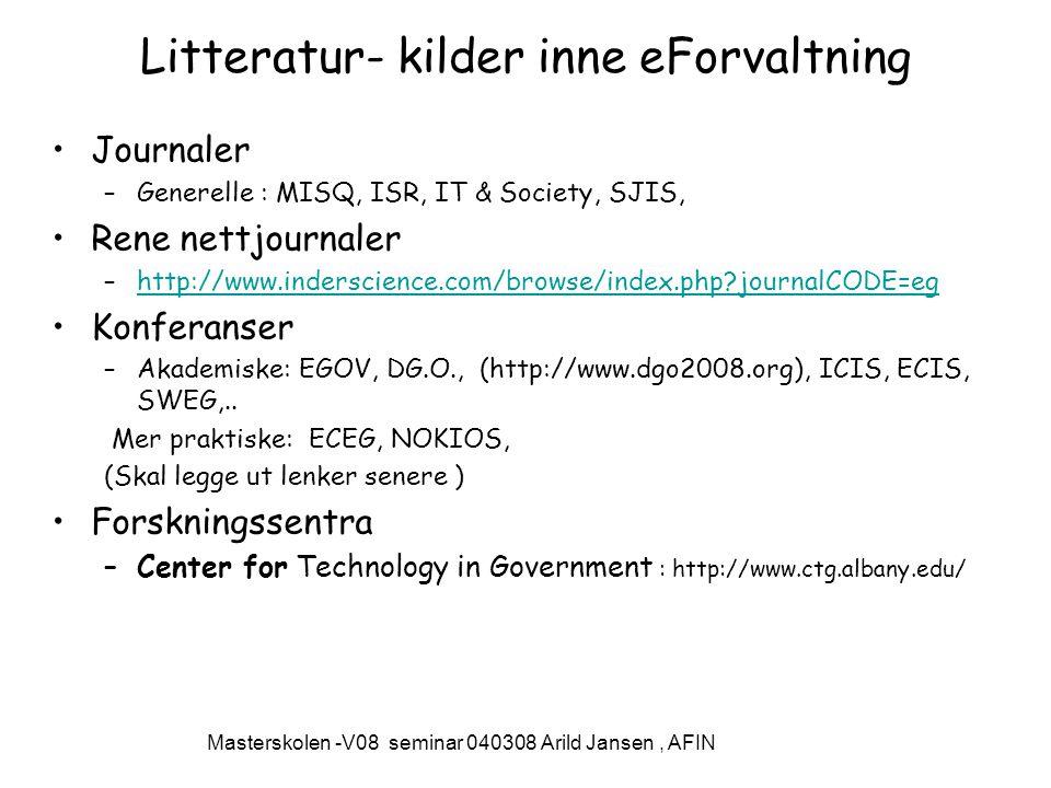 Litteratur- kilder inne eForvaltning Journaler –Generelle : MISQ, ISR, IT & Society, SJIS, Rene nettjournaler –http://www.inderscience.com/browse/index.php?journalCODE=eghttp://www.inderscience.com/browse/index.php?journalCODE=eg Konferanser –Akademiske: EGOV, DG.O., (http://www.dgo2008.org), ICIS, ECIS, SWEG,..