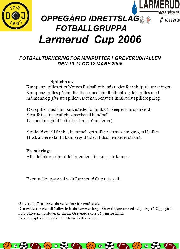 OPPEGÅRD IDRETTSLAG FOTBALLGRUPPA Larmerud Cup 2006 FOTBALLTURNERING FOR MINIPUTTER I GREVERUDHALLEN DEN 10,11 OG 12 MARS 2006 Spilleform: Kampene spi