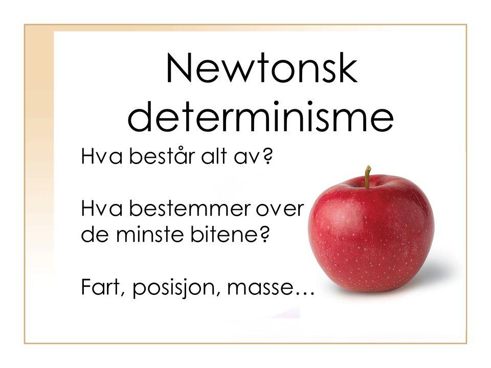 Newtonsk determinisme Hva består alt av. Hva bestemmer over de minste bitene.