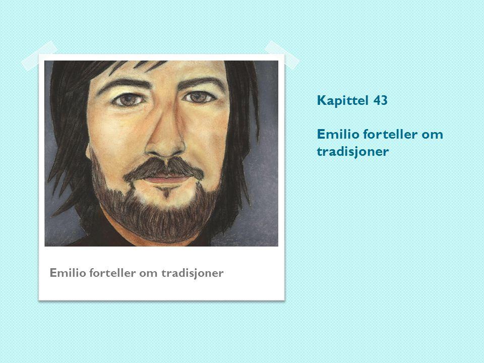 Kapittel 43 Emilio forteller om tradisjoner Emilio forteller om tradisjoner