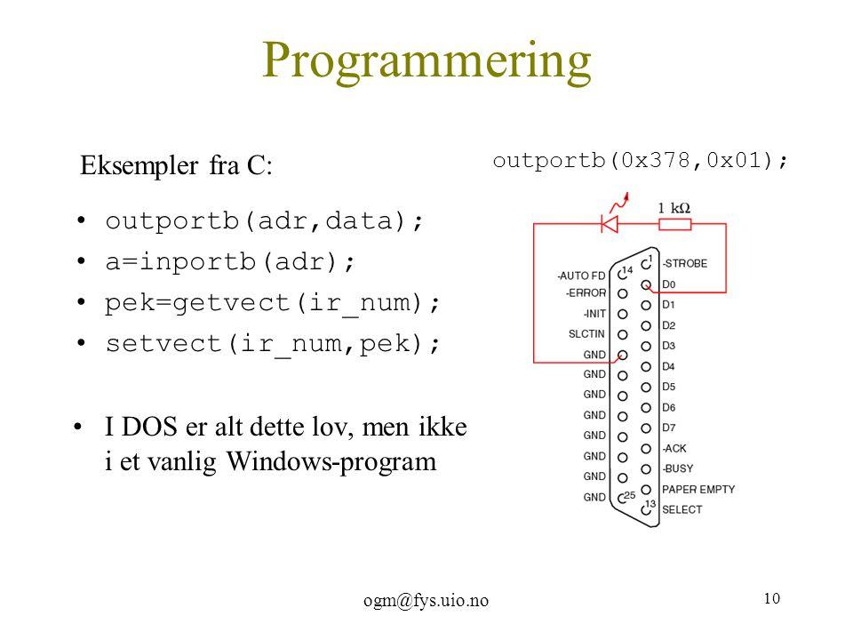 ogm@fys.uio.no 10 Programmering outportb(adr,data); a=inportb(adr); pek=getvect(ir_num); setvect(ir_num,pek); I DOS er alt dette lov, men ikke i et va