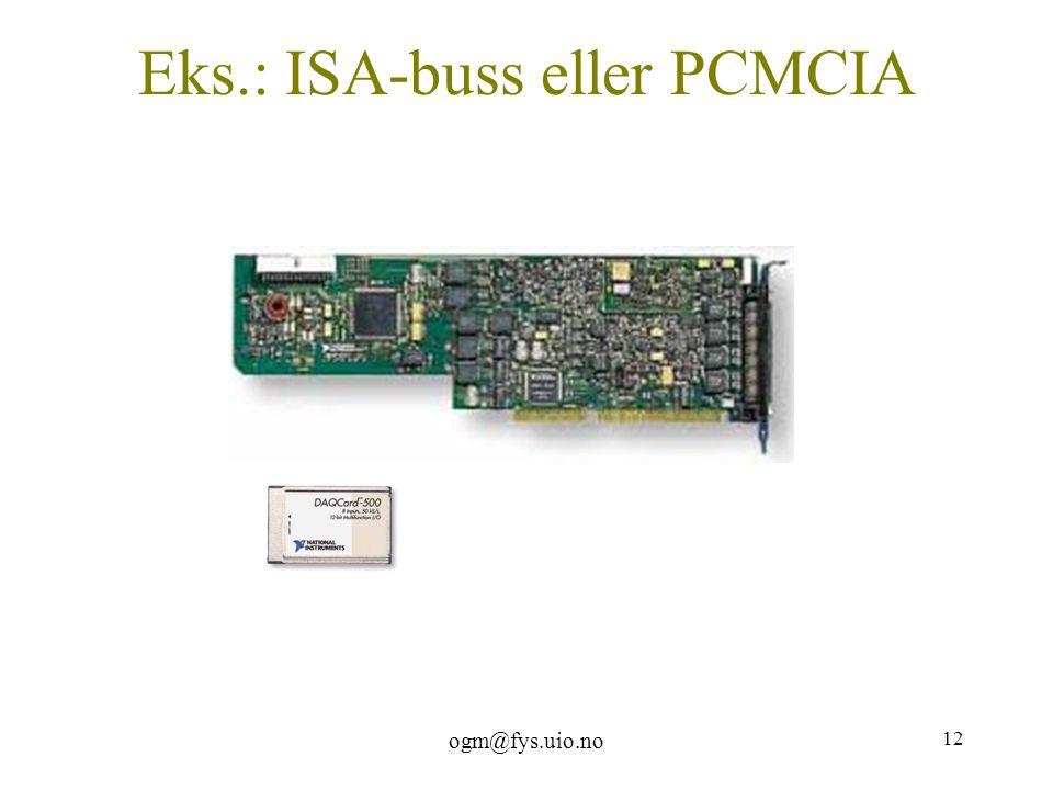 ogm@fys.uio.no 12 Eks.: ISA-buss eller PCMCIA
