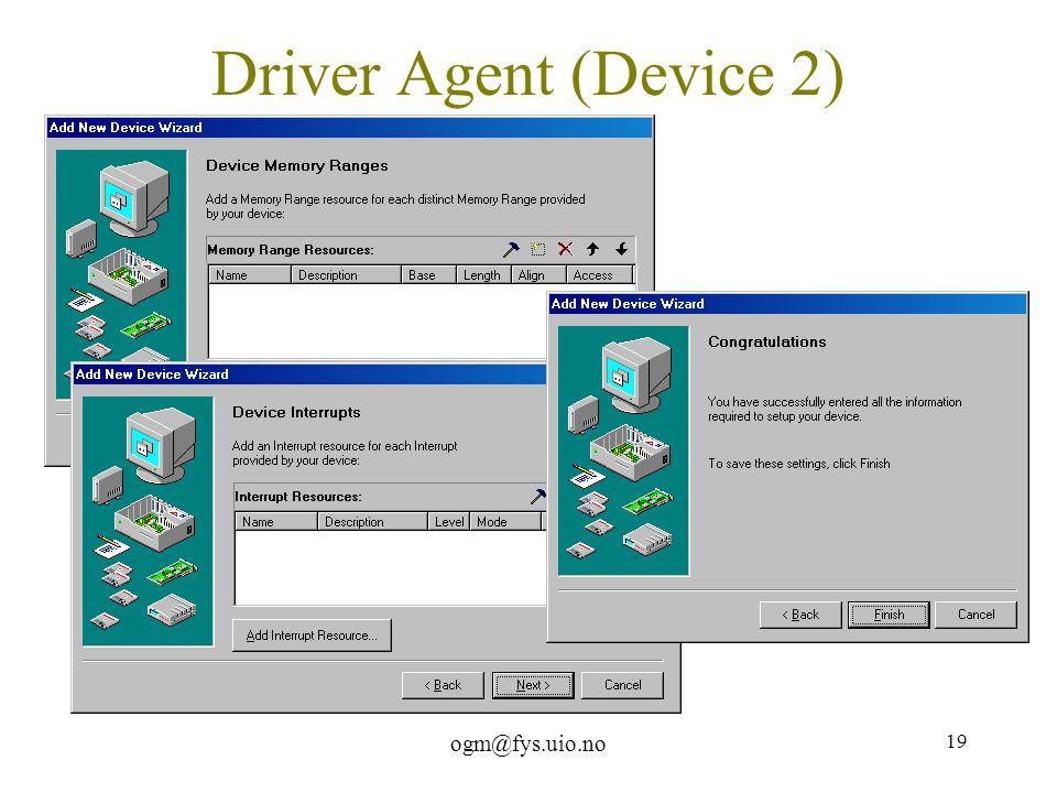 ogm@fys.uio.no 19 Driver Agent (Device 2)