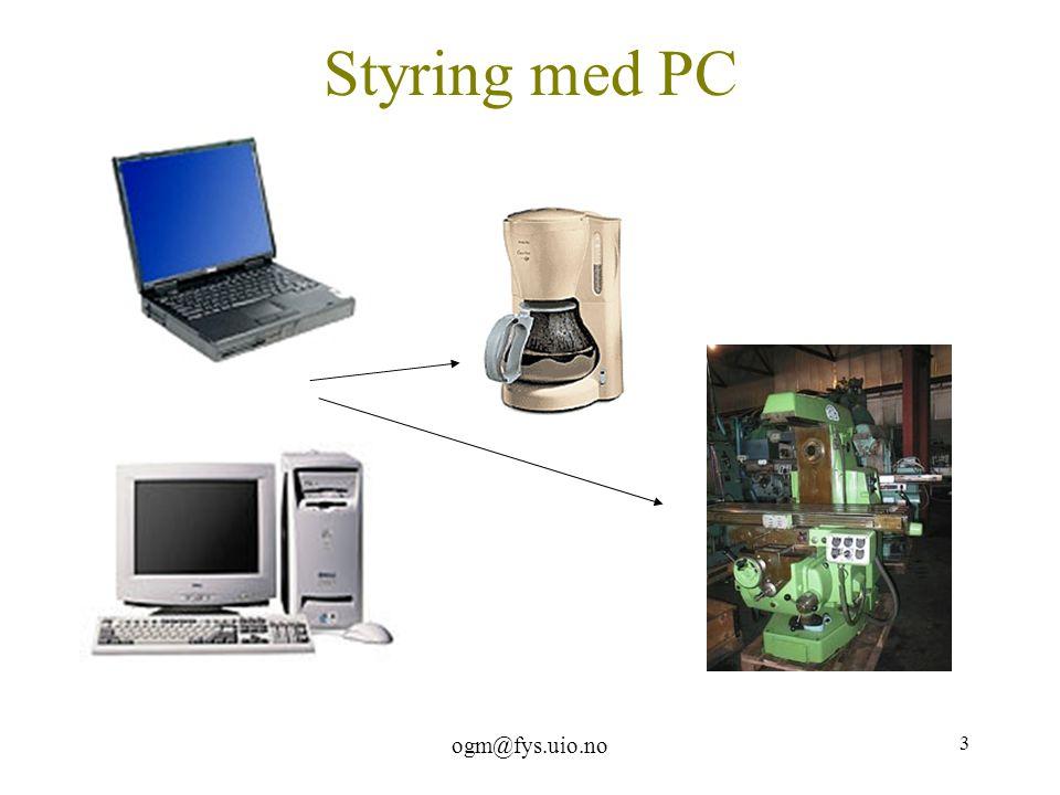 ogm@fys.uio.no 3 Styring med PC