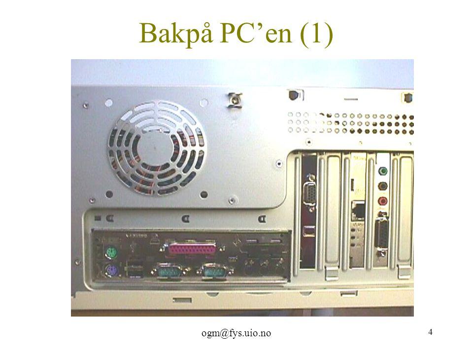 ogm@fys.uio.no 4 Bakpå PC'en (1)