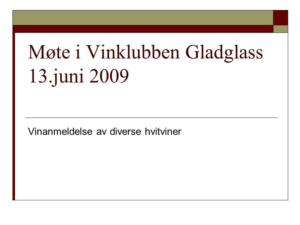 Møte i Vinklubben Gladglass 13.juni 2009 Vinanmeldelse av diverse hvitviner