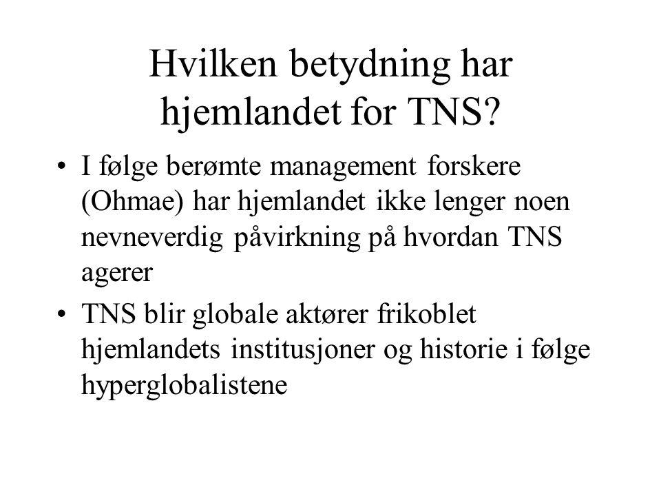 Hvilken betydning har hjemlandet for TNS? I følge berømte management forskere (Ohmae) har hjemlandet ikke lenger noen nevneverdig påvirkning på hvorda