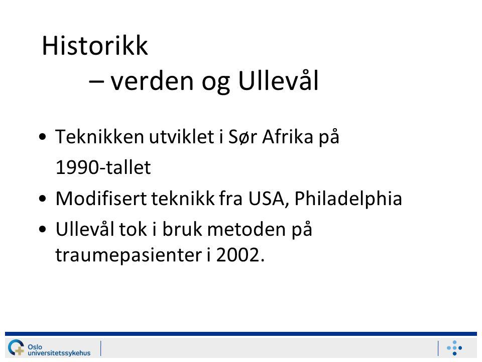 Historikk – verden og Ullevål Teknikken utviklet i Sør Afrika på 1990-tallet Modifisert teknikk fra USA, Philadelphia Ullevål tok i bruk metoden på tr