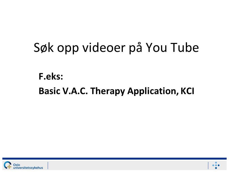 Søk opp videoer på You Tube F.eks: Basic V.A.C. Therapy Application, KCI