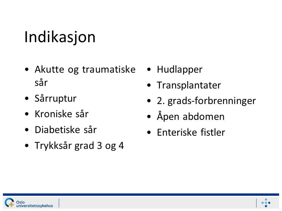 Indikasjon Akutte og traumatiske sår Sårruptur Kroniske sår Diabetiske sår Trykksår grad 3 og 4 Hudlapper Transplantater 2. grads-forbrenninger Åpen a