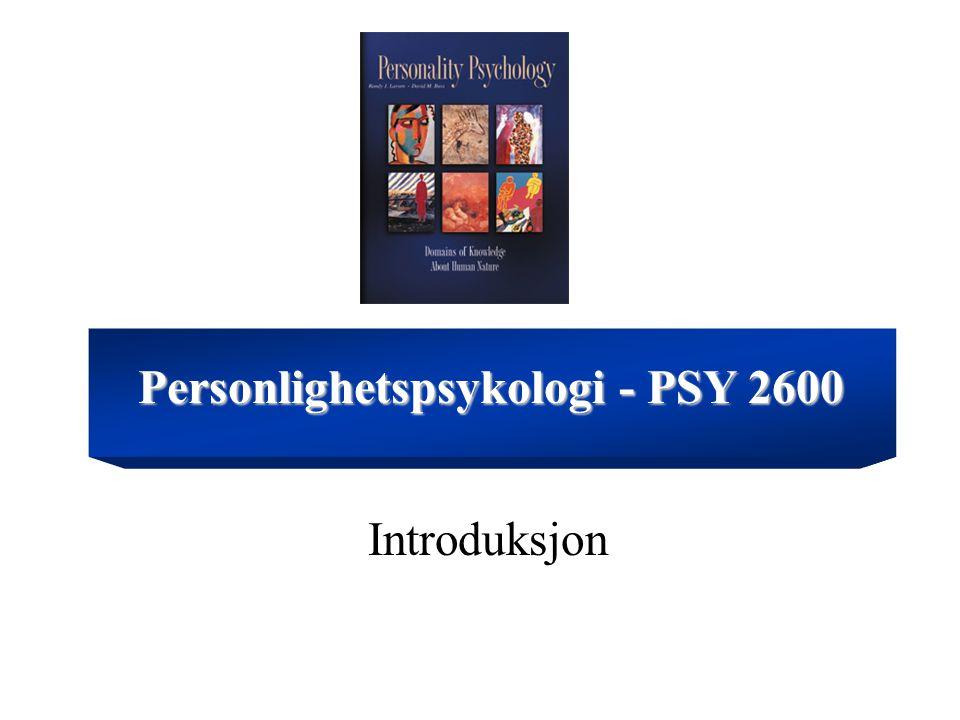 PSY2600 forløp Larsen &Buss: kap 1-4,9-12 Larsen&Buss: kap 5,7,13-18 Seligman et al.