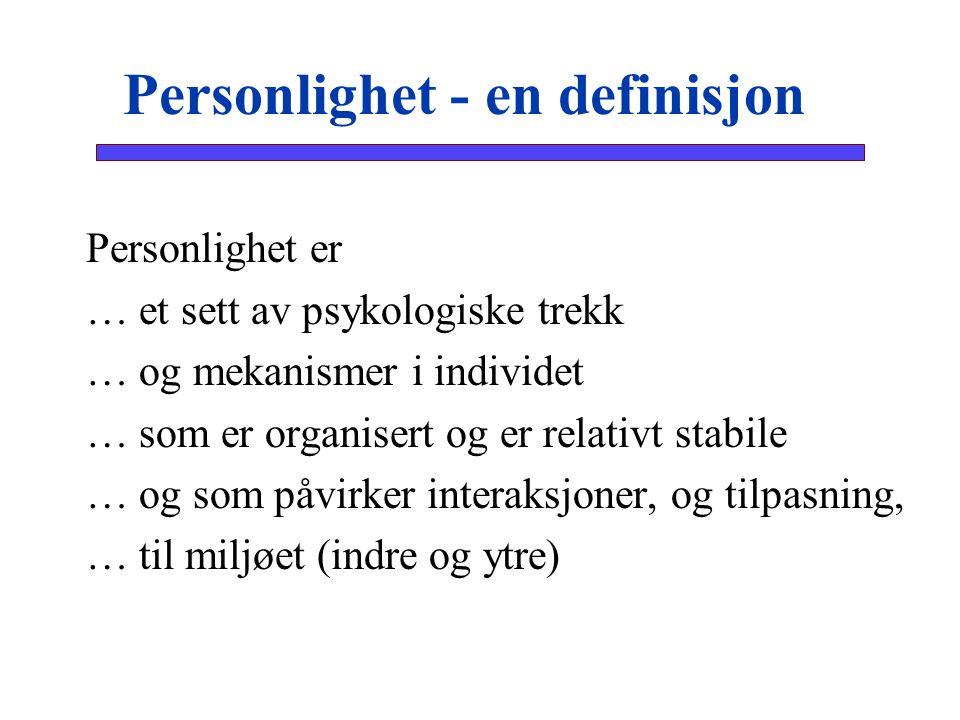 Personlighet - en definisjon  Personlighet er  … et sett av psykologiske trekk  … og mekanismer i individet  … som er organisert og er relativt st