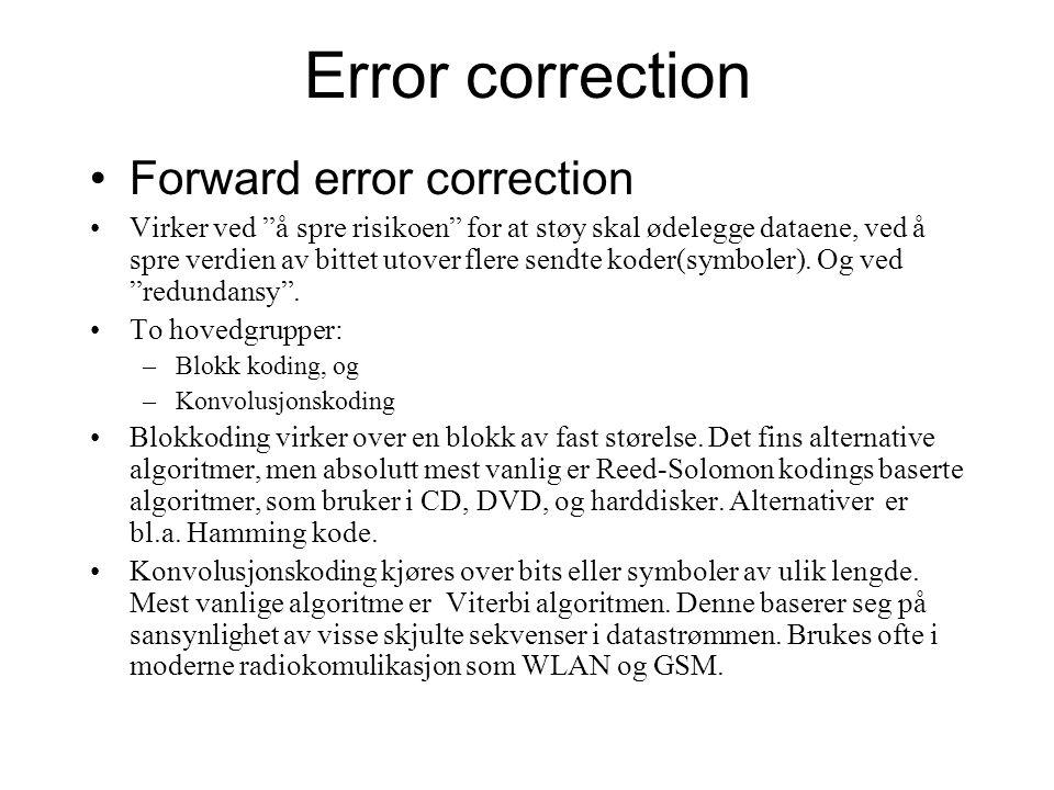 Error correction Forward error correction Virker ved å spre risikoen for at støy skal ødelegge dataene, ved å spre verdien av bittet utover flere sendte koder(symboler).