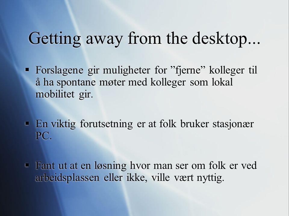 """Getting away from the desktop...  Forslagene gir muligheter for """"fjerne"""" kolleger til å ha spontane møter med kolleger som lokal mobilitet gir.  En"""