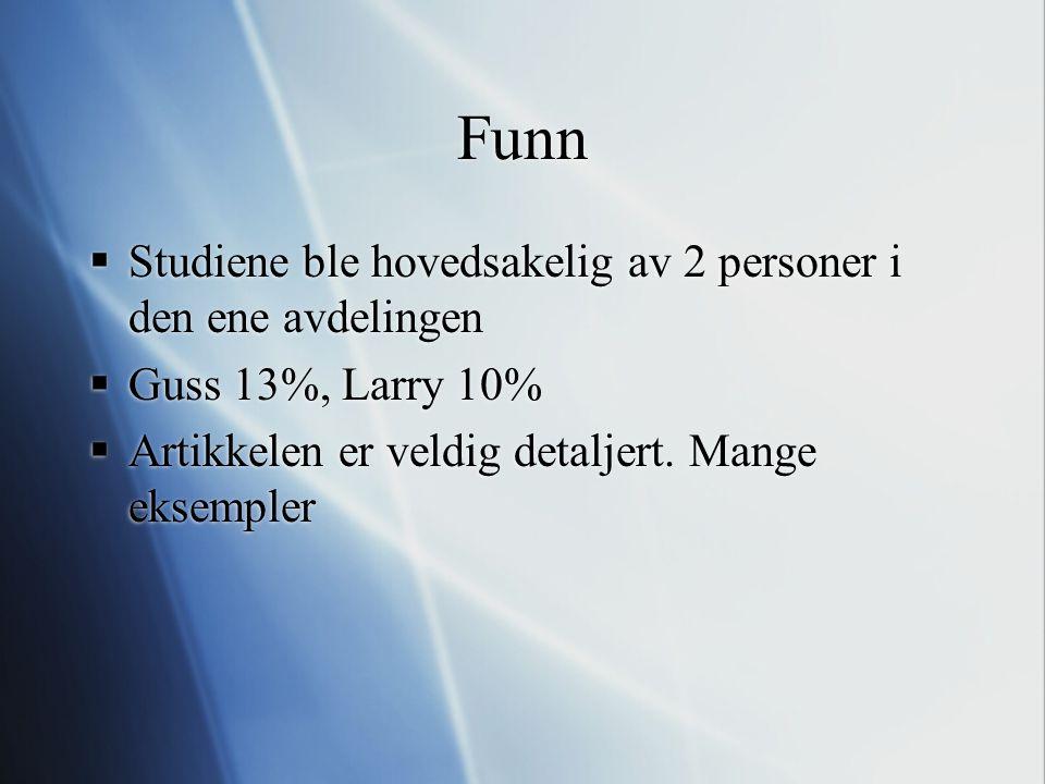 Funn  Studiene ble hovedsakelig av 2 personer i den ene avdelingen  Guss 13%, Larry 10%  Artikkelen er veldig detaljert.