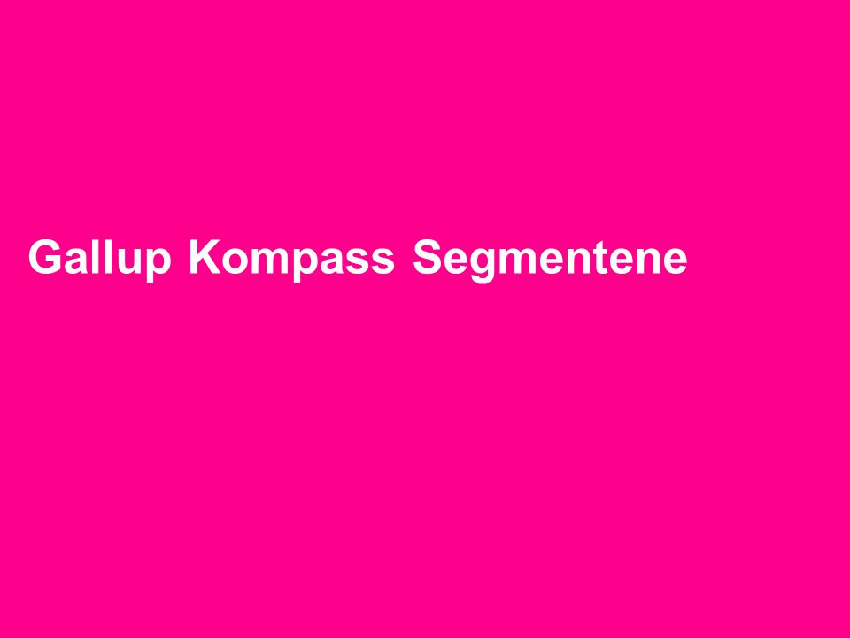 TNS Gallup + 47 23 29 16 00 Gallup Kompass Segmentene