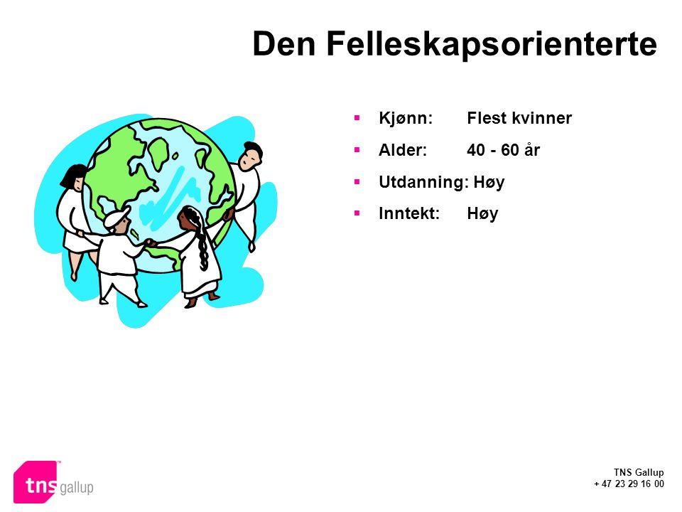 TNS Gallup + 47 23 29 16 00 Den Felleskapsorienterte  Kjønn: Flest kvinner  Alder:40 - 60 år  Utdanning: Høy  Inntekt:Høy