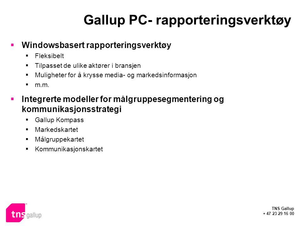 TNS Gallup + 47 23 29 16 00 Gallup PC- rapporteringsverktøy  Windowsbasert rapporteringsverktøy  Fleksibelt  Tilpasset de ulike aktører i bransjen  Muligheter for å krysse media- og markedsinformasjon  m.m.