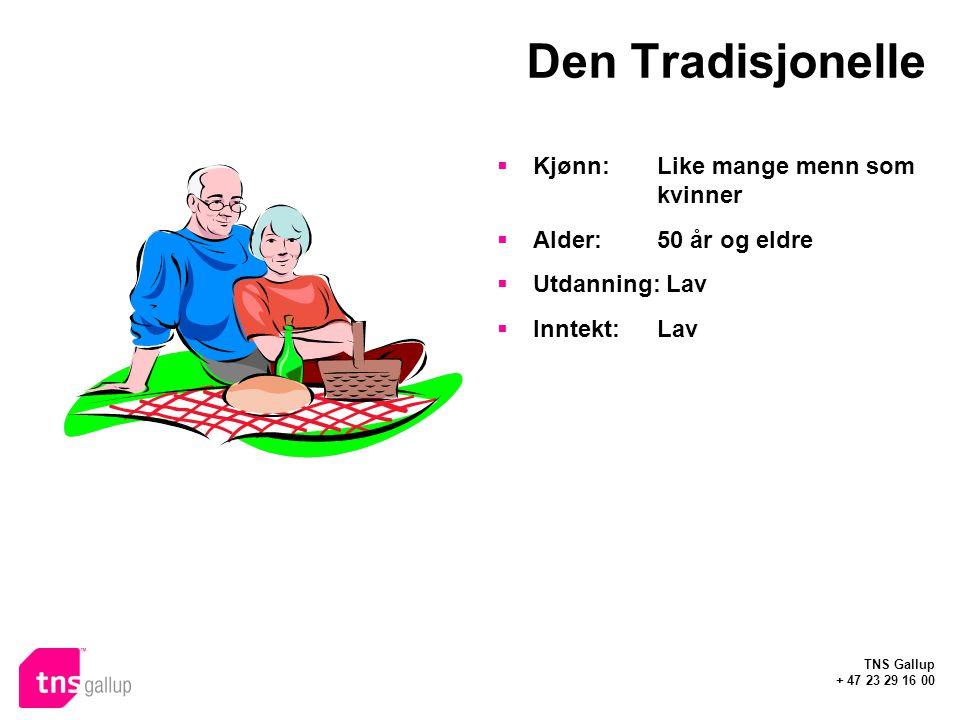 TNS Gallup + 47 23 29 16 00 Den Tradisjonelle  Kjønn: Like mange menn som kvinner  Alder:50 år og eldre  Utdanning: Lav  Inntekt:Lav