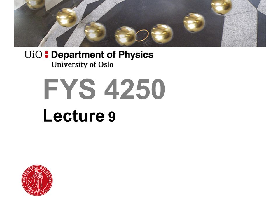FYS 4250 Lecture 9