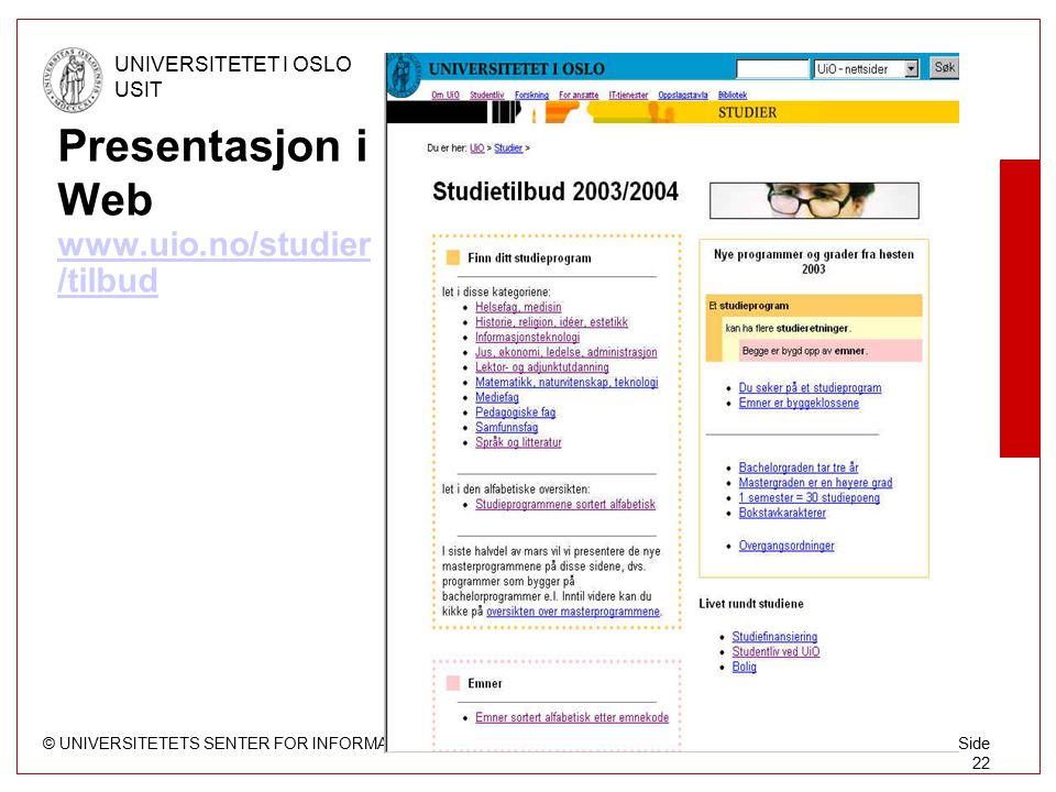 © UNIVERSITETETS SENTER FOR INFORMASJONSTEKNOLOGI UNIVERSITETET I OSLO USIT Side 22 Presentasjon i Web www.uio.no/studier /tilbud www.uio.no/studier /tilbud