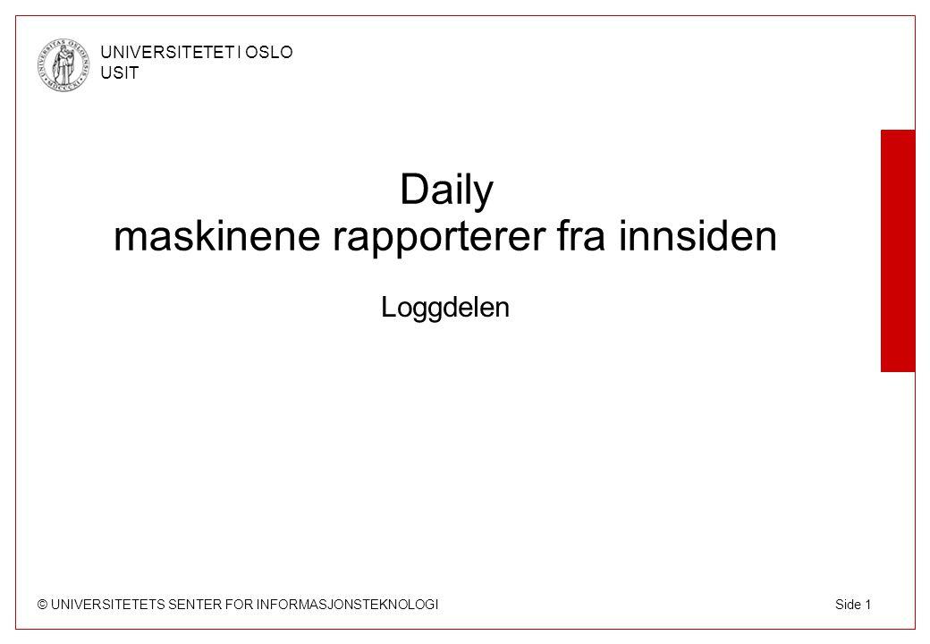 © UNIVERSITETETS SENTER FOR INFORMASJONSTEKNOLOGI UNIVERSITETET I OSLO USIT Side 1 Daily maskinene rapporterer fra innsiden Loggdelen