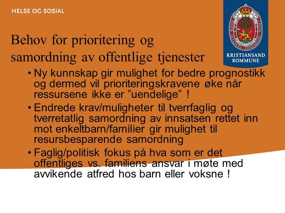 Behov for prioritering og samordning av offentlige tjenester Ny kunnskap gir mulighet for bedre prognostikk og dermed vil prioriteringskravene øke når