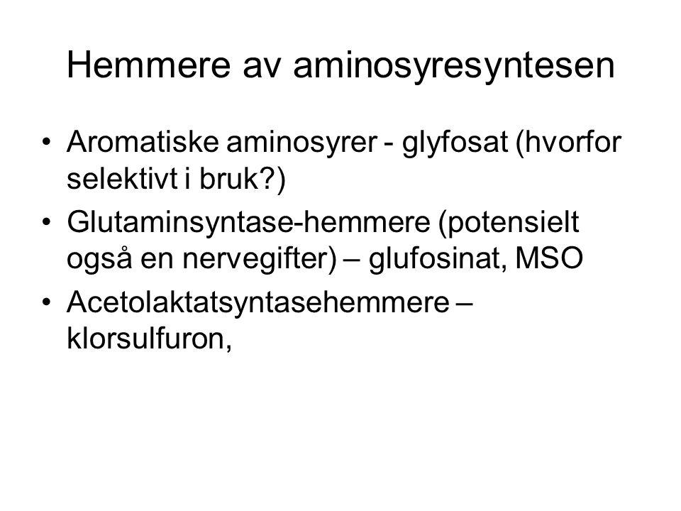 Hemmere av aminosyresyntesen Aromatiske aminosyrer - glyfosat (hvorfor selektivt i bruk ) Glutaminsyntase-hemmere (potensielt også en nervegifter) – glufosinat, MSO Acetolaktatsyntasehemmere – klorsulfuron,