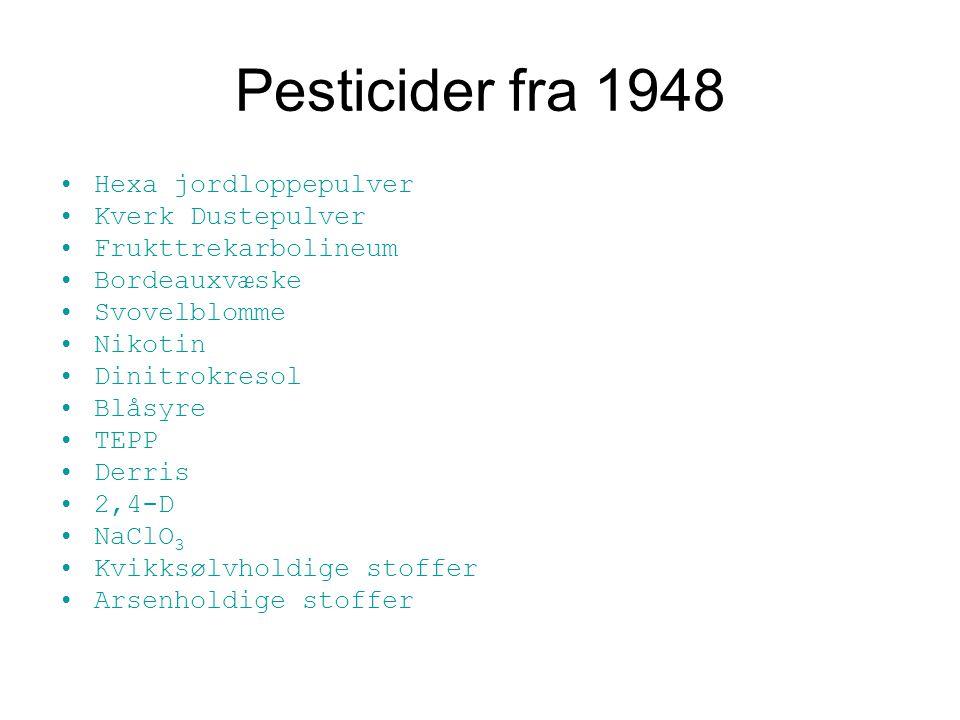 Pesticider fra 1948 Hexa jordloppepulver Kverk Dustepulver Frukttrekarbolineum Bordeauxvæske Svovelblomme Nikotin Dinitrokresol Blåsyre TEPP Derris 2,4-D NaClO 3 Kvikksølvholdige stoffer Arsenholdige stoffer