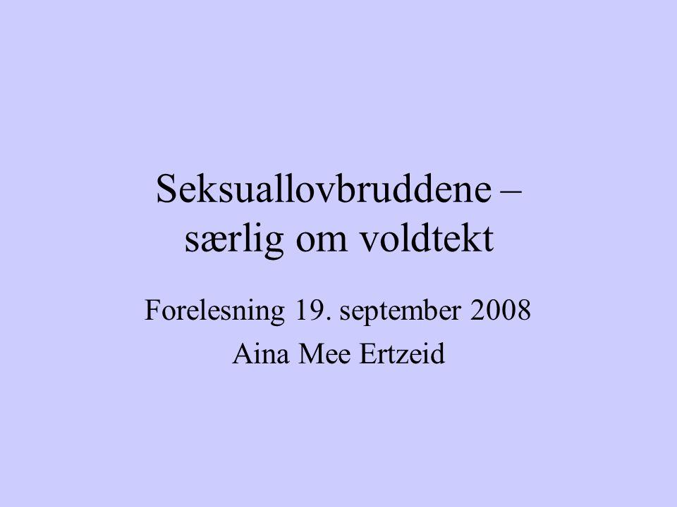 Seksuallovbruddene – særlig om voldtekt Forelesning 19. september 2008 Aina Mee Ertzeid