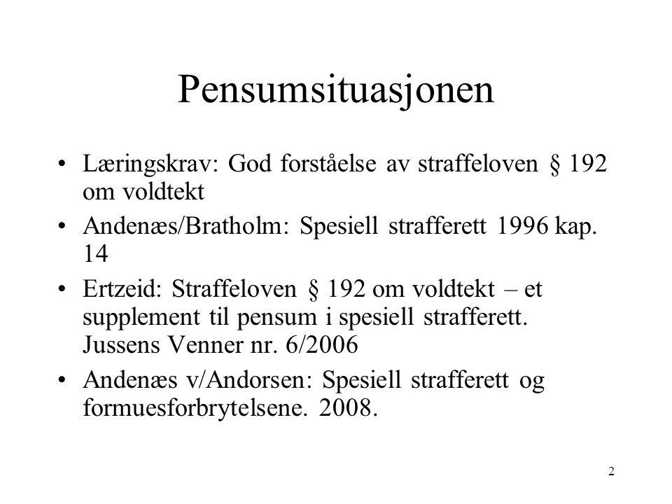 2 Pensumsituasjonen Læringskrav: God forståelse av straffeloven § 192 om voldtekt Andenæs/Bratholm: Spesiell strafferett 1996 kap.