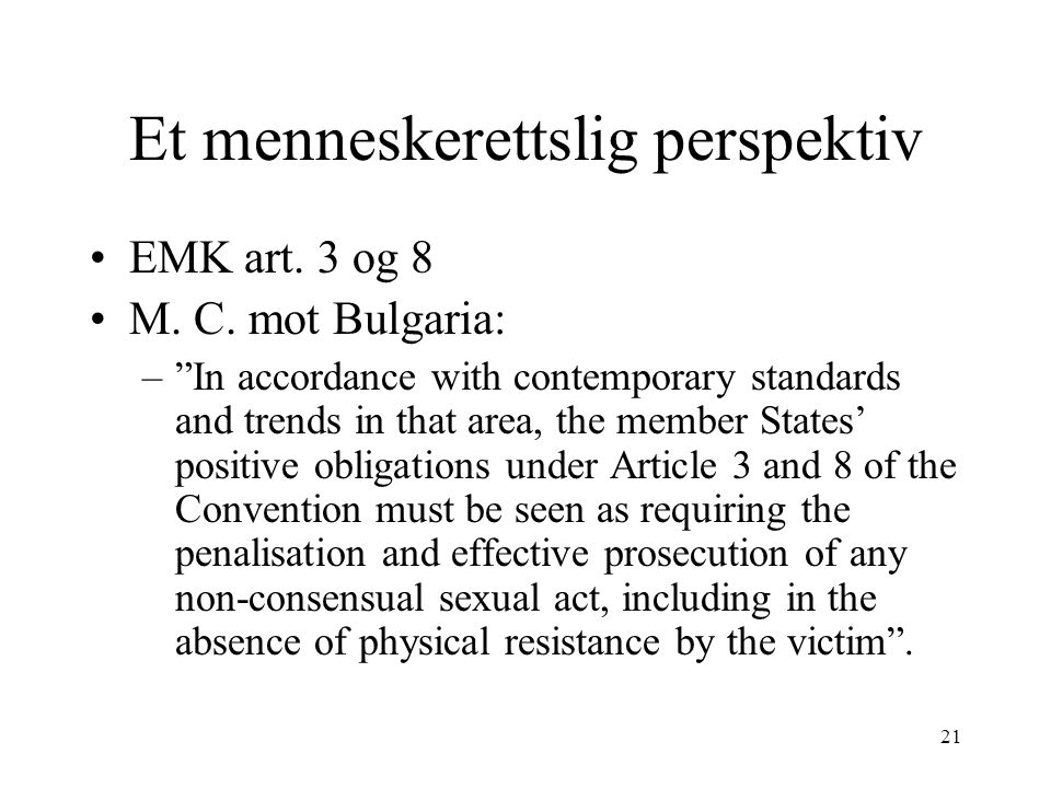 "21 Et menneskerettslig perspektiv EMK art. 3 og 8 M. C. mot Bulgaria: –""In accordance with contemporary standards and trends in that area, the member"
