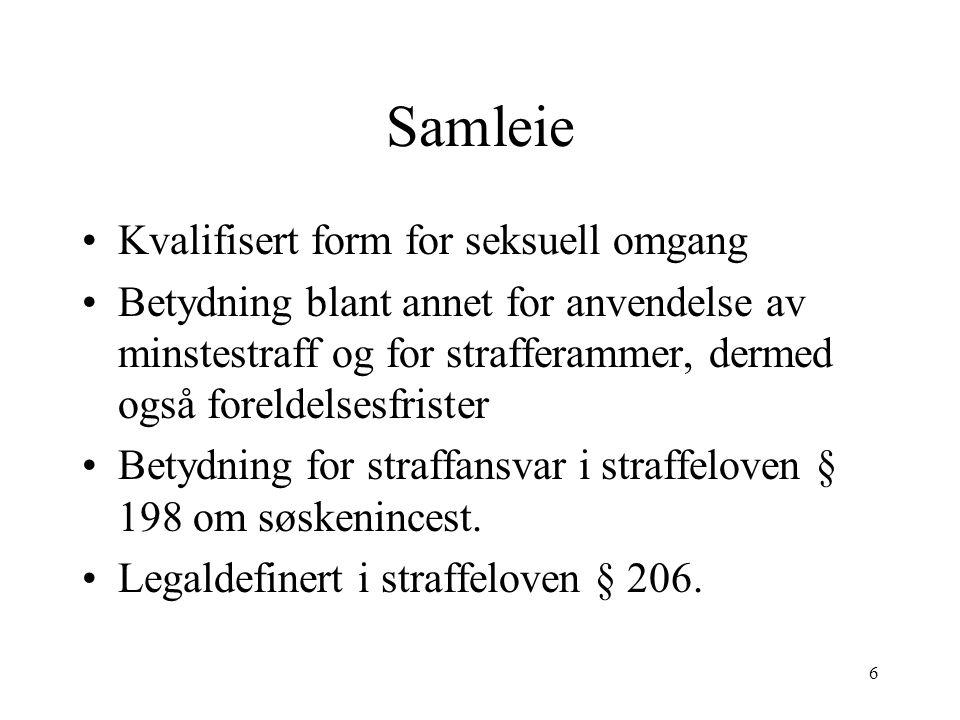 6 Samleie Kvalifisert form for seksuell omgang Betydning blant annet for anvendelse av minstestraff og for strafferammer, dermed også foreldelsesfrister Betydning for straffansvar i straffeloven § 198 om søskenincest.