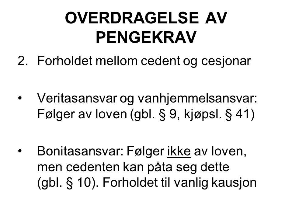 OVERDRAGELSE AV PENGEKRAV 2.Forholdet mellom cedent og cesjonar Veritasansvar og vanhjemmelsansvar: Følger av loven (gbl. § 9, kjøpsl. § 41) Bonitasan