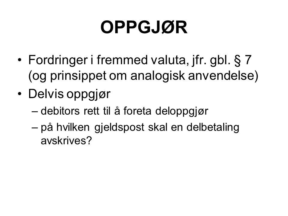 OPPGJØR Fordringer i fremmed valuta, jfr. gbl. § 7 (og prinsippet om analogisk anvendelse) Delvis oppgjør –debitors rett til å foreta deloppgjør –på h