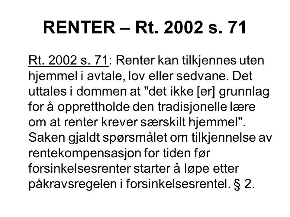 RENTER – Rt. 2002 s. 71 Rt. 2002 s. 71: Renter kan tilkjennes uten hjemmel i avtale, lov eller sedvane. Det uttales i dommen at