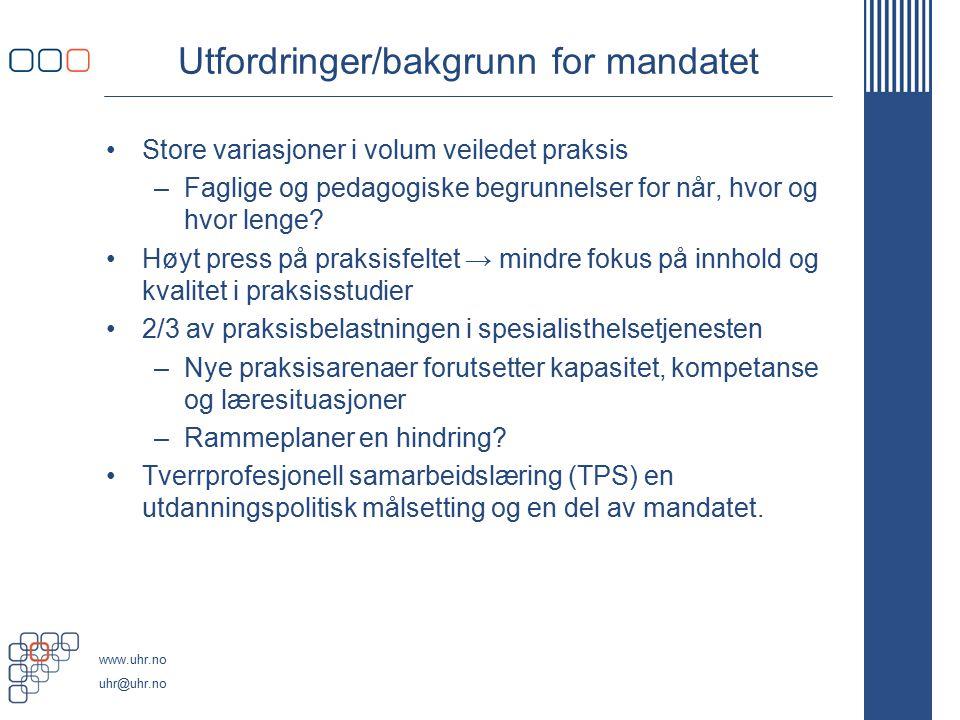 www.uhr.no uhr@uhr.no Utfordringer/bakgrunn for mandatet Store variasjoner i volum veiledet praksis –Faglige og pedagogiske begrunnelser for når, hvor