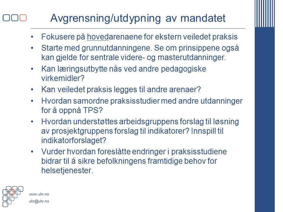 www.uhr.no uhr@uhr.no Avgrensning/utdypning av mandatet Fokusere på hovedarenaene for ekstern veiledet praksis Starte med grunnutdanningene. Se om pri