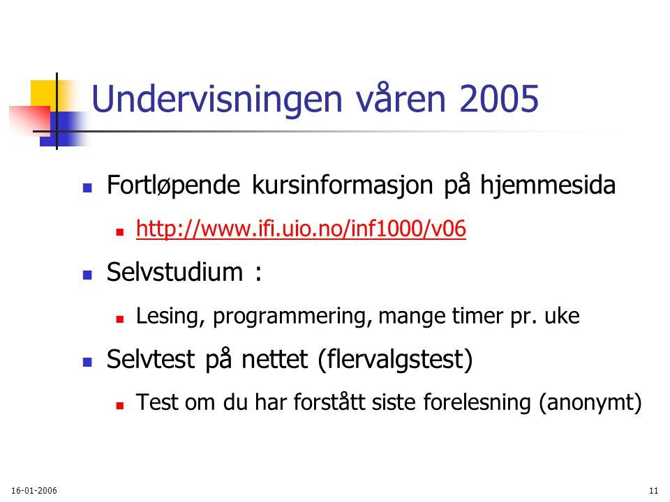 16-01-200611 Undervisningen våren 2005 Fortløpende kursinformasjon på hjemmesida http://www.ifi.uio.no/inf1000/v06 http://www.ifi.uio.no/inf1000 Selvstudium : Lesing, programmering, mange timer pr.