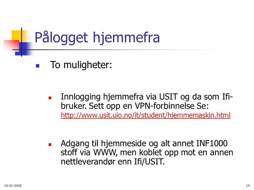 16-01-200619 Pålogget hjemmefra To muligheter: Innlogging hjemmefra via USIT og da som Ifi- bruker.