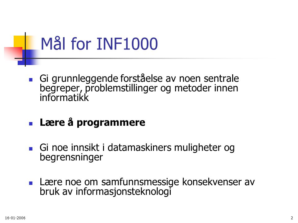 16-01-200613 Undervisningsmateriell, del II Følgende lastes ned via hjemmesida til kurset http://www.ifi.uio.no/inf1000/v06 http://www.ifi.uio.no/inf100 Unix for nybegynnere kompendium av Dag Langmyhr Local guide til Emacs kompendium av Dag Langmyhr Informasjonsteknologi, vitenskap og samfunnsmessige virkninger kompendium av Arne Maus