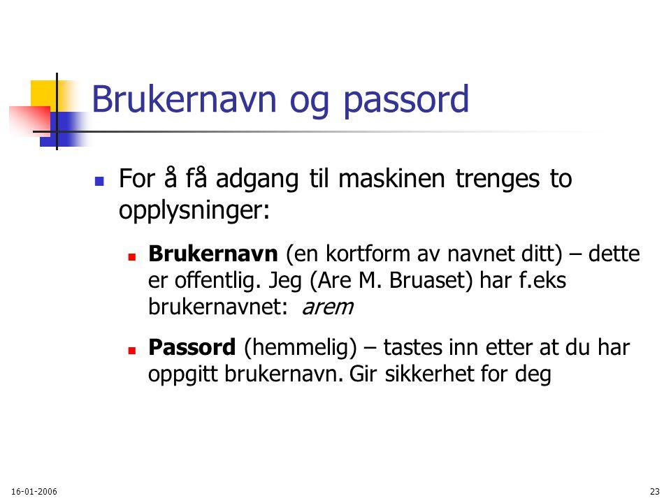 16-01-200623 Brukernavn og passord For å få adgang til maskinen trenges to opplysninger: Brukernavn (en kortform av navnet ditt) – dette er offentlig.