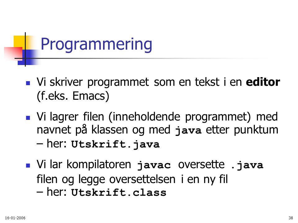 16-01-200638 Programmering Vi skriver programmet som en tekst i en editor (f.eks.