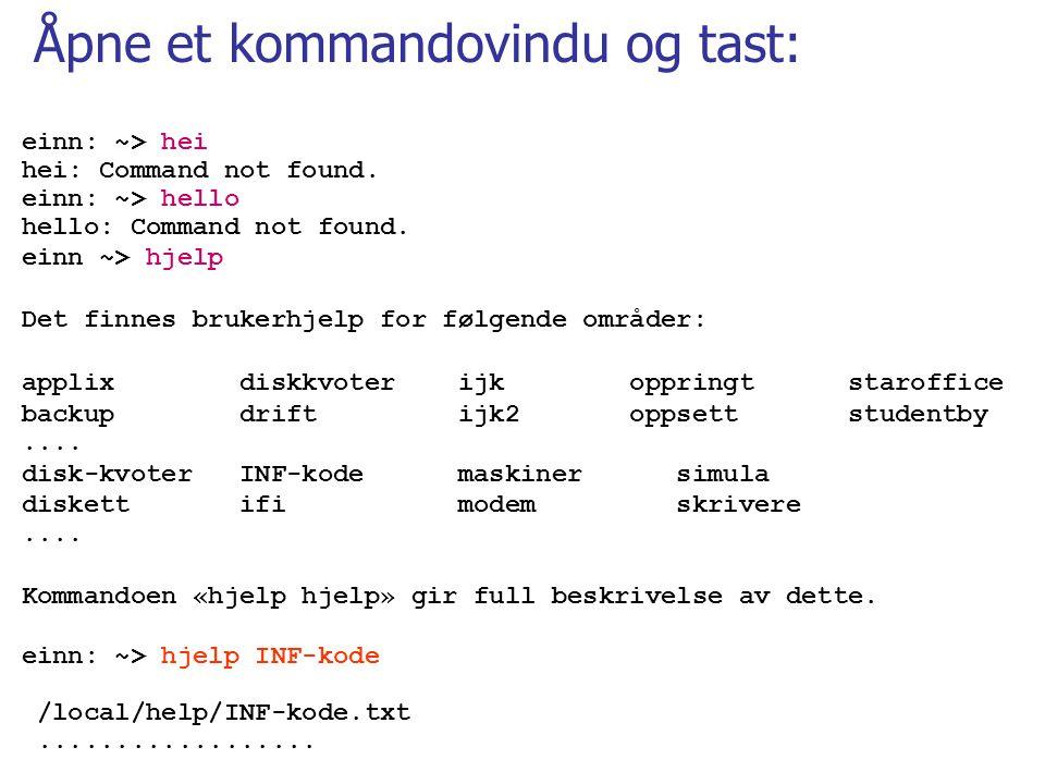 Åpne et kommandovindu og tast: einn: ~> hei hei: Command not found.