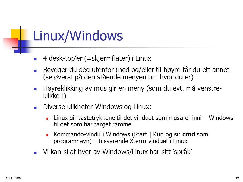 16-01-200649 Linux/Windows 4 desk-top'er (=skjermflater) i Linux Beveger du deg utenfor (ned og/eller til høyre får du ett annet (se øverst på den stående menyen om hvor du er) Høyreklikking av mus gir en meny (som du evt.