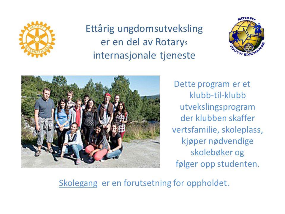 Ettårig ungdomsutveksling er en del av Rotary s internasjonale tjeneste Dette program er et klubb-til-klubb utvekslingsprogram der klubben skaffer vertsfamilie, skoleplass, kjøper nødvendige skolebøker og følger opp studenten.