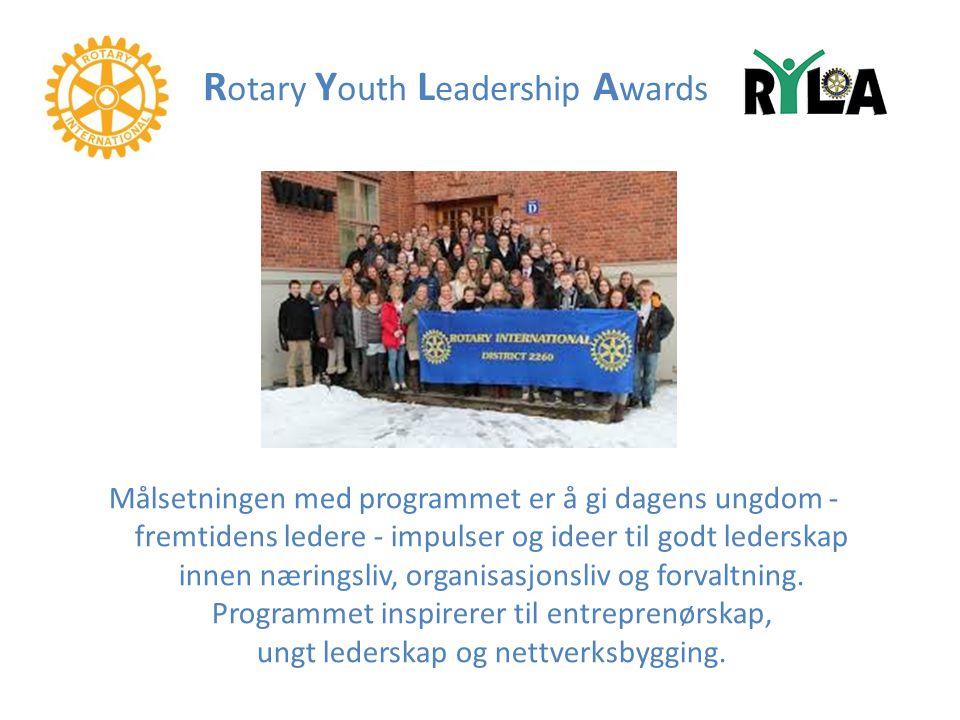 R otary Y outh L eadership A wards Målsetningen med programmet er å gi dagens ungdom - fremtidens ledere - impulser og ideer til godt lederskap innen næringsliv, organisasjonsliv og forvaltning.